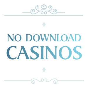 No Download Casino | Instant Gaming at any Time
